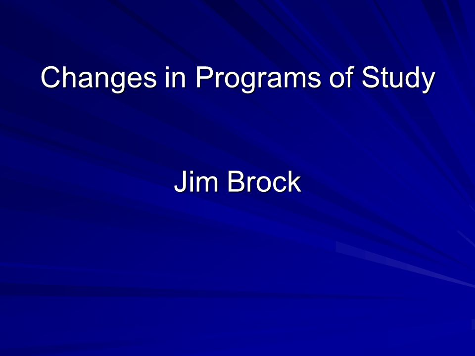 Changes in Programs of Study Jim Brock