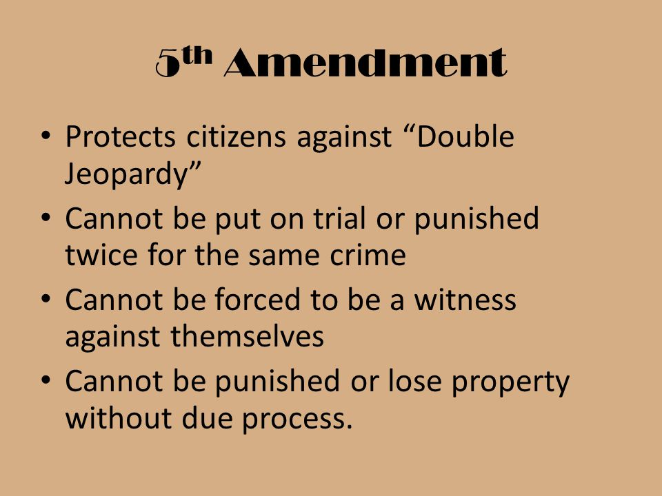 5th Amendment Protects citizens against Double Jeopardy