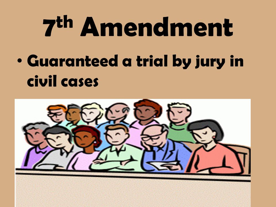 7th Amendment Guaranteed a trial by jury in civil cases