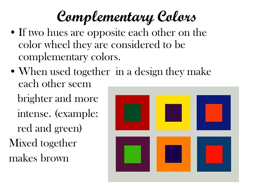 Complementary Colors If two hues are opposite each other on the color wheel they are considered to be complementary colors.