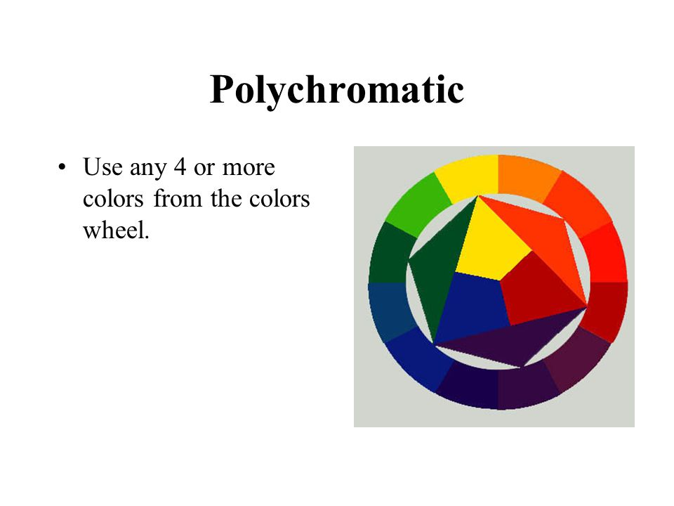 Polychromatic Use any 4 or more colors from the colors wheel.