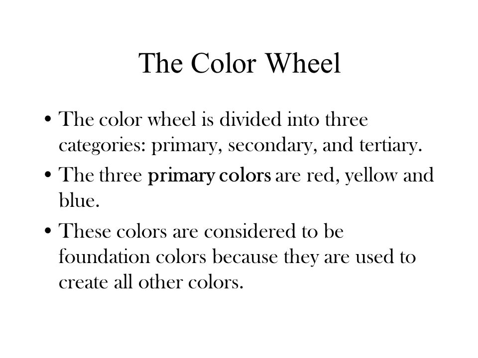 The Color Wheel The color wheel is divided into three categories: primary, secondary, and tertiary.