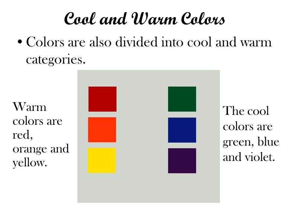 Cool and Warm Colors Colors are also divided into cool and warm categories. Warm colors are red, orange and yellow.