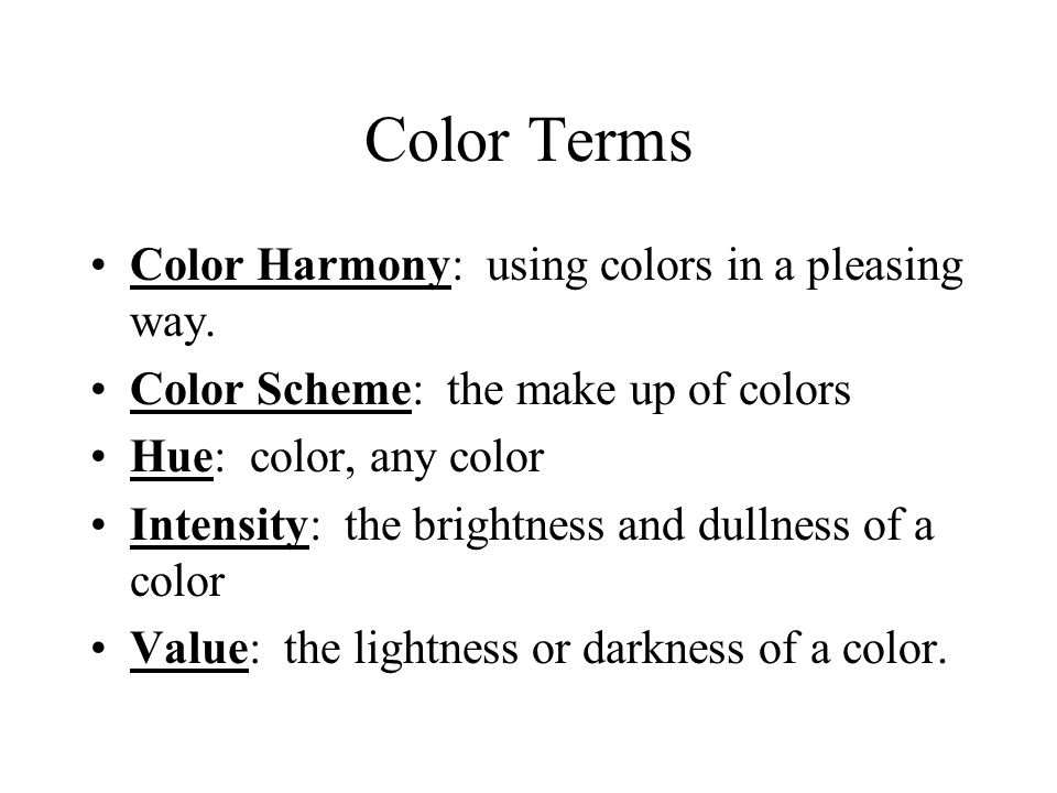 Color Terms Color Harmony: using colors in a pleasing way.
