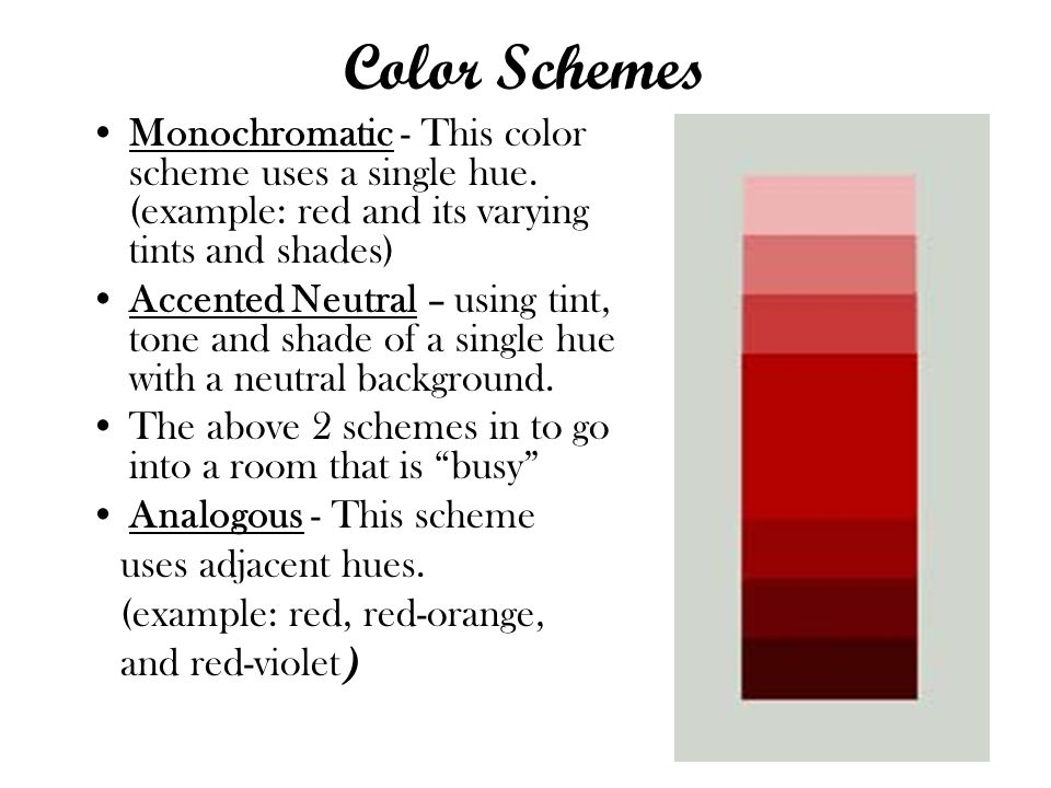 Color Schemes Monochromatic - This color scheme uses a single hue. (example: red and its varying tints and shades)