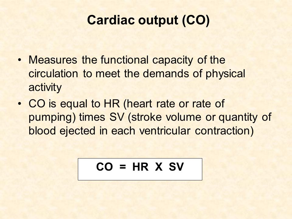 Cardiac output (CO) Measures the functional capacity of the circulation to meet the demands of physical activity.