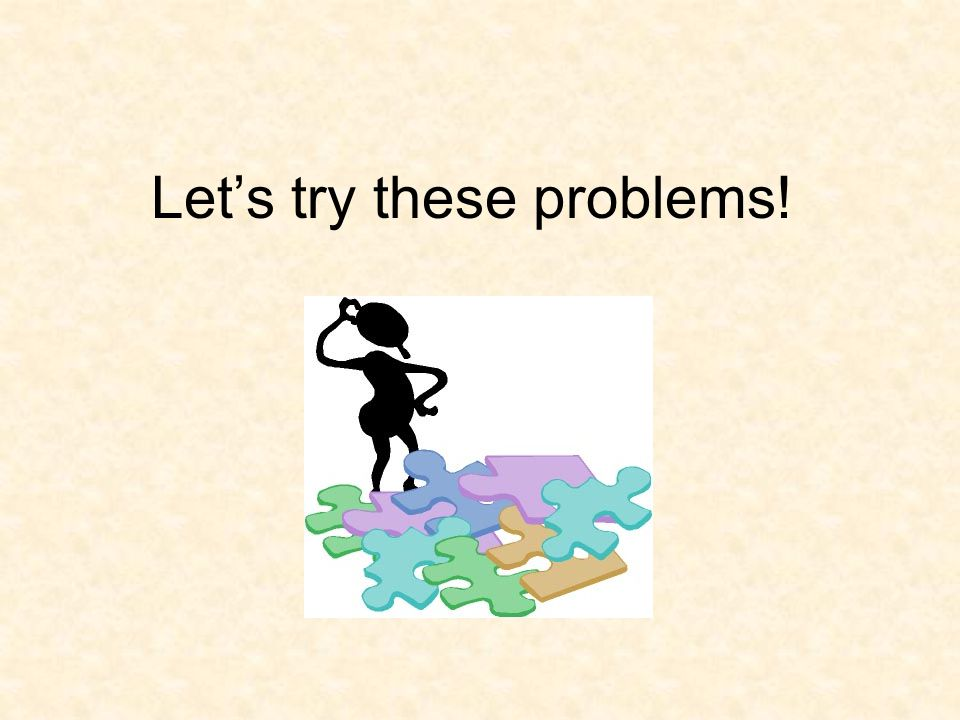 Let's try these problems!