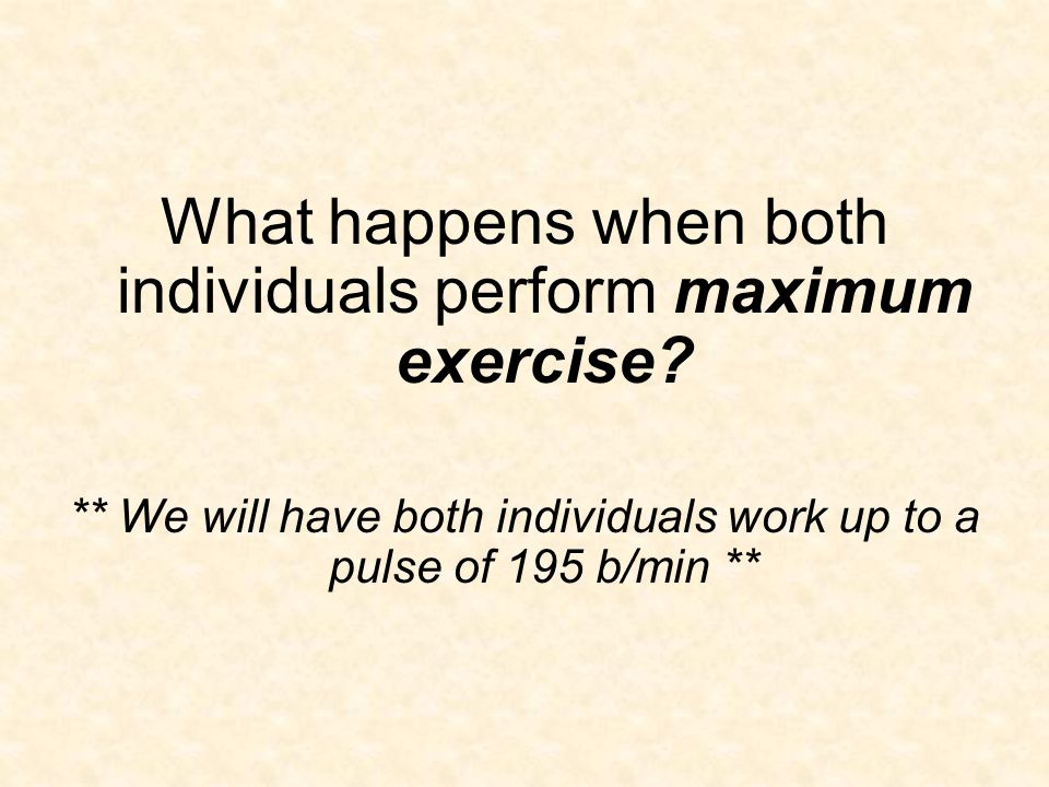 What happens when both individuals perform maximum exercise