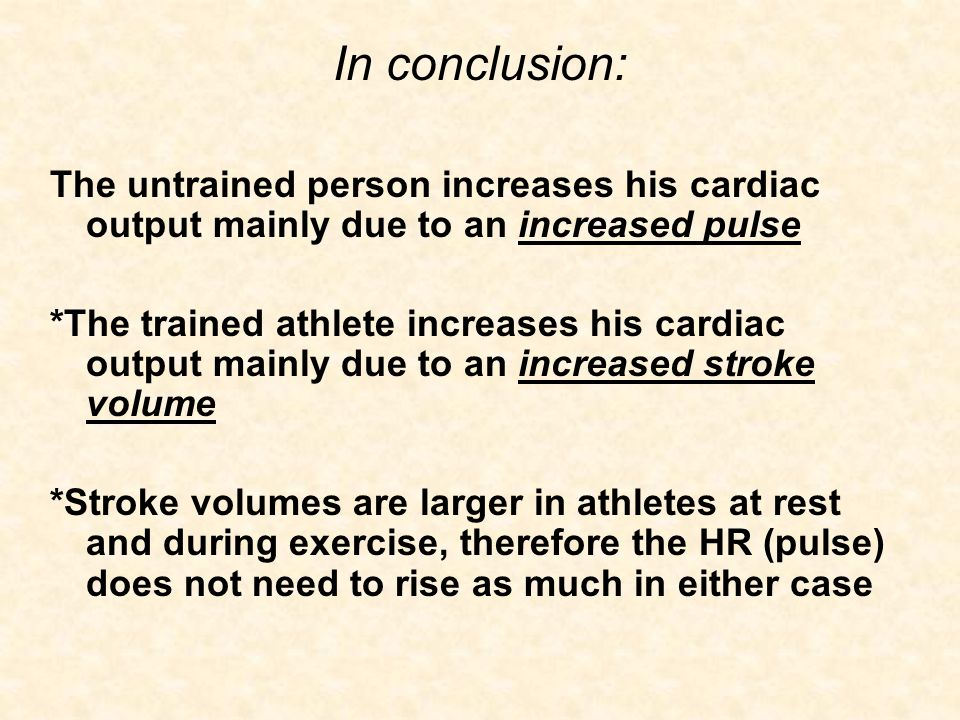 In conclusion: The untrained person increases his cardiac output mainly due to an increased pulse.