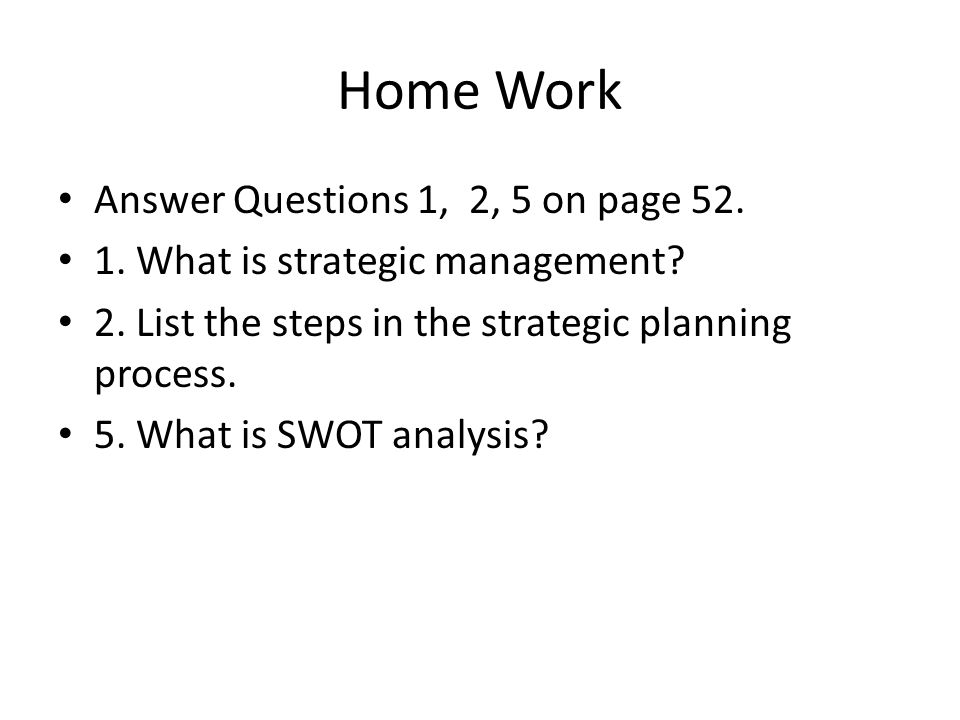 Home Work Answer Questions 1, 2, 5 on page 52.
