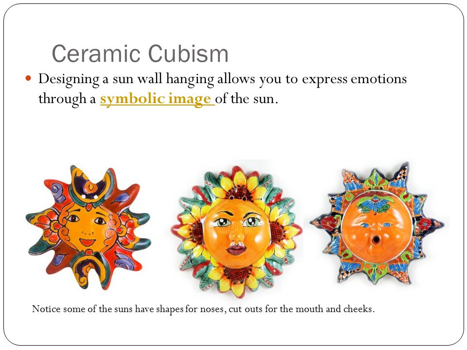 Ceramic Cubism Designing a sun wall hanging allows you to express emotions through a symbolic image of the sun.