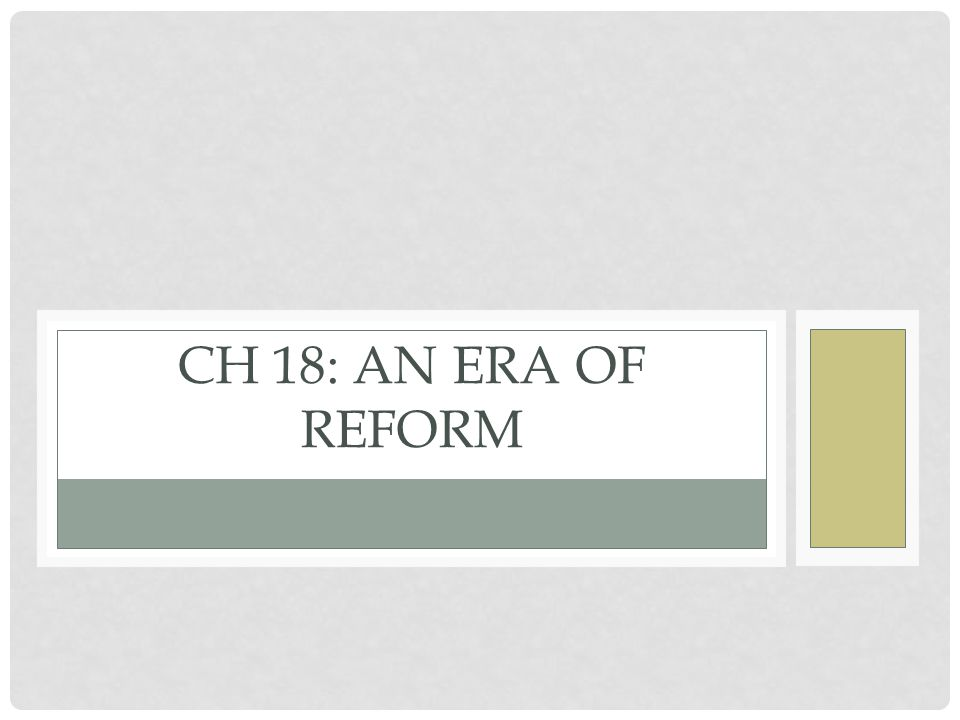 Ch 18: An Era of Reform