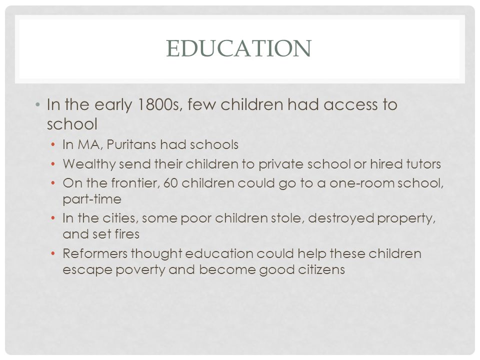 Education In the early 1800s, few children had access to school