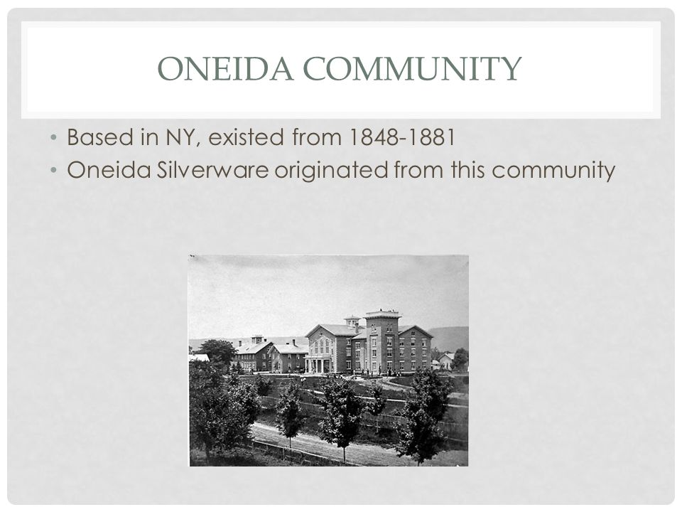 Oneida Community Based in NY, existed from