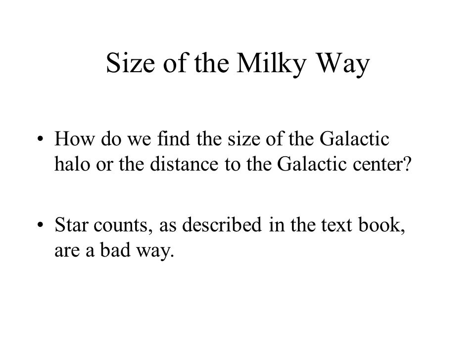 Size of the Milky Way How do we find the size of the Galactic halo or the distance to the Galactic center