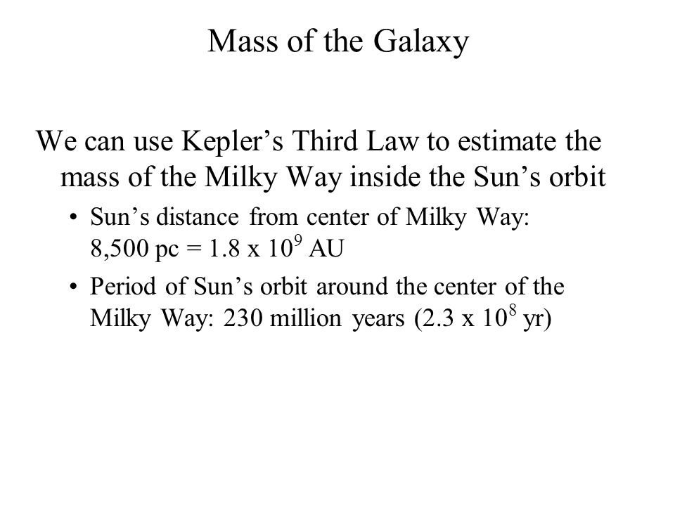 Mass of the Galaxy We can use Kepler's Third Law to estimate the mass of the Milky Way inside the Sun's orbit.