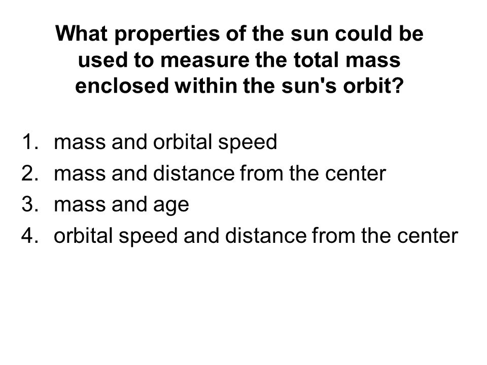 What properties of the sun could be used to measure the total mass enclosed within the sun s orbit
