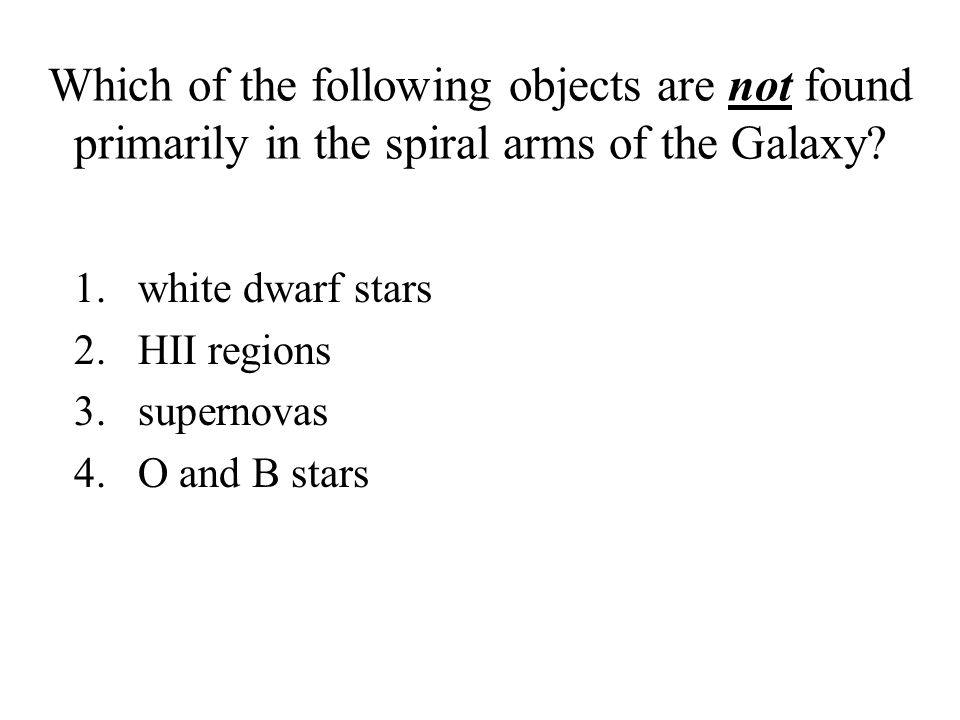 Which of the following objects are not found primarily in the spiral arms of the Galaxy