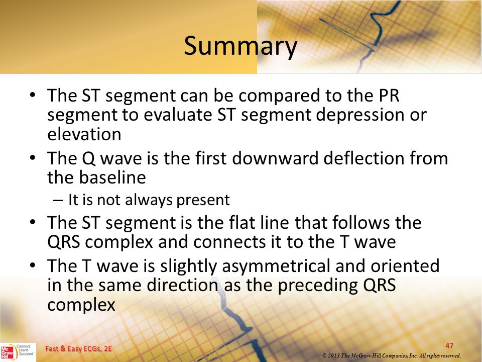 Summary The ST segment can be compared to the PR segment to evaluate ST segment depression or elevation.