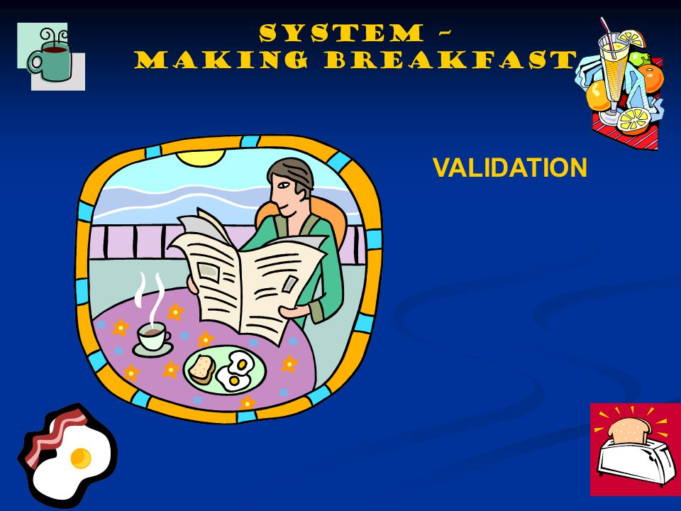 VALIDATION SYSTEM – making BREAKFAST