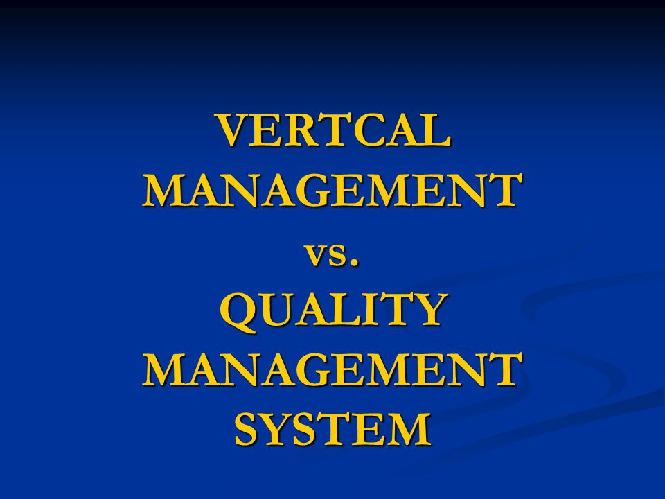 VERTCAL MANAGEMENT vs. QUALITY MANAGEMENT SYSTEM