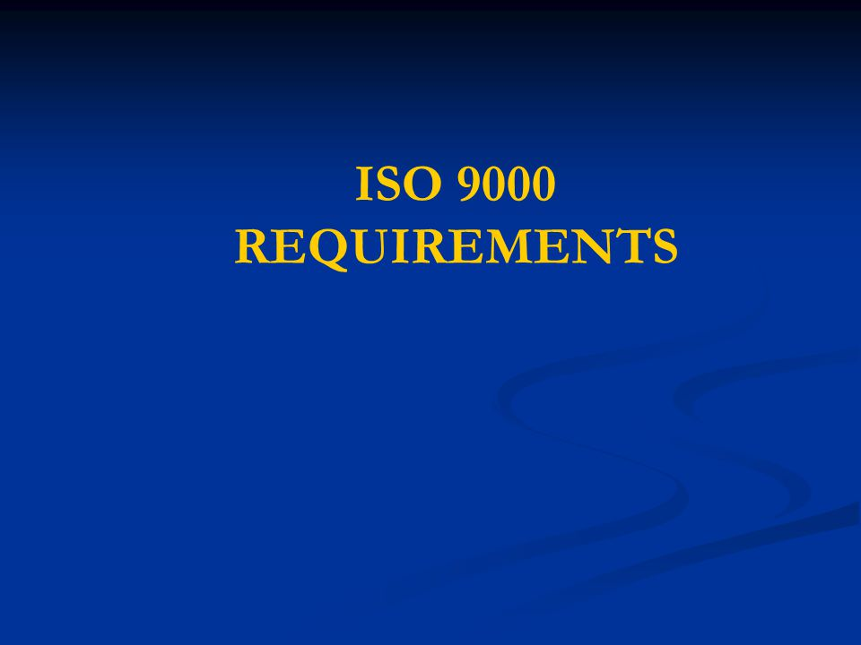ISO 9000 REQUIREMENTS In the following slides, we will examine the eight areas of the ISO 9000 requirements.