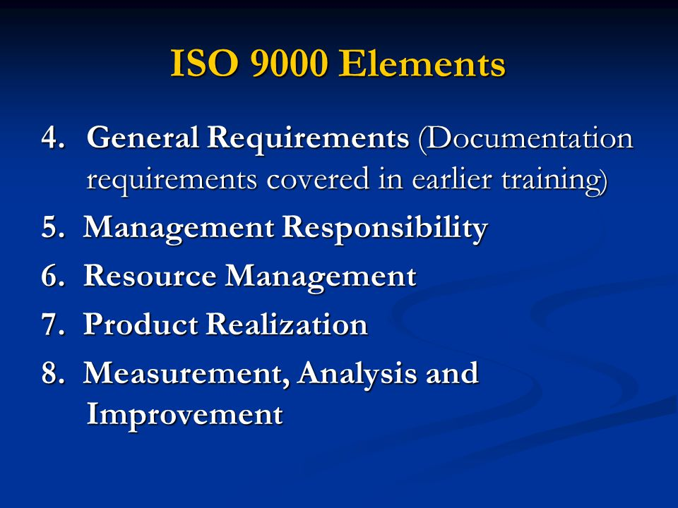ISO 9000 Elements General Requirements (Documentation requirements covered in earlier training) 5. Management Responsibility.