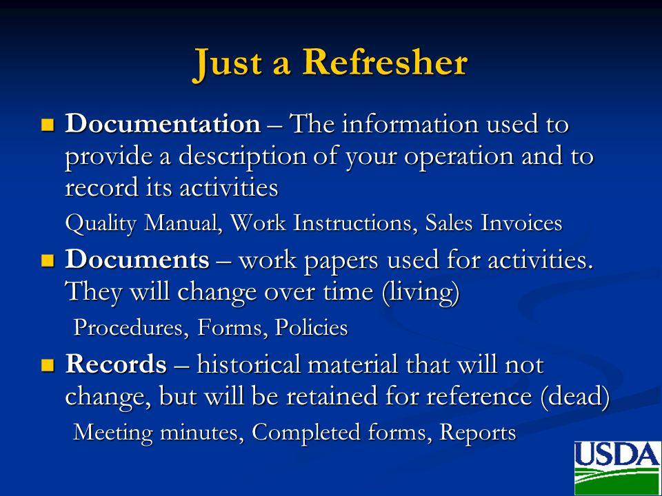 Just a Refresher Documentation – The information used to provide a description of your operation and to record its activities.