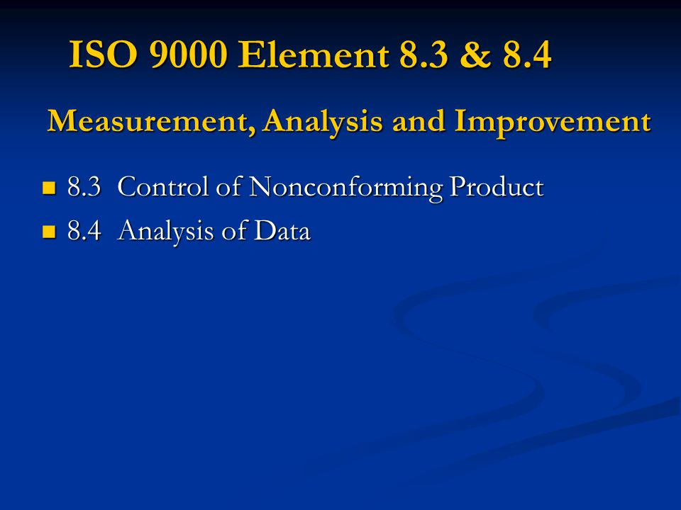 ISO 9000 Element 8.3 & 8.4 Measurement, Analysis and Improvement