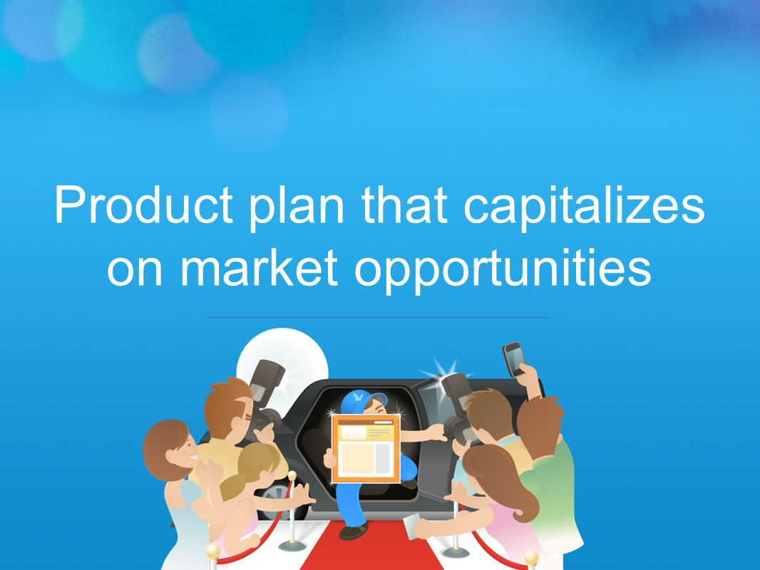 Product plan that capitalizes on market opportunities