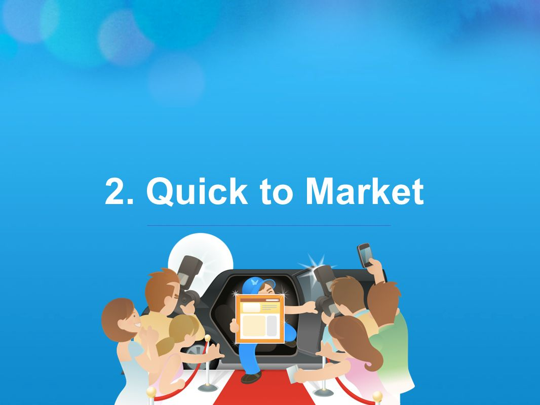 2. Quick to Market