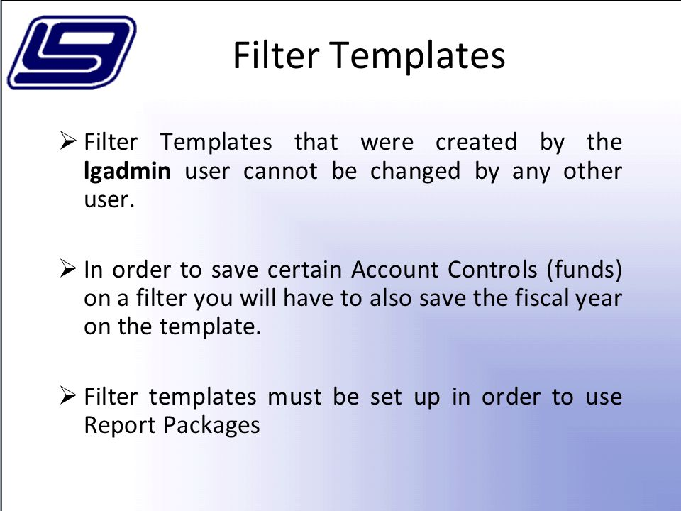 Filter Templates Filter Templates that were created by the lgadmin user cannot be changed by any other user.