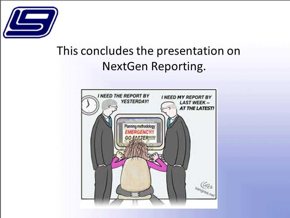 This concludes the presentation on NextGen Reporting.