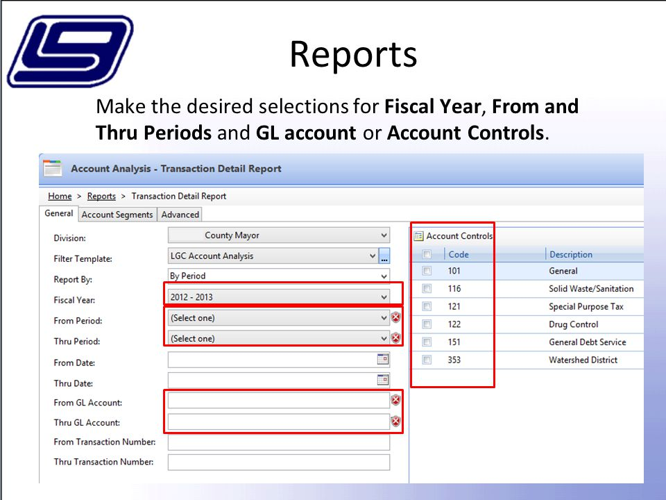 Reports Make the desired selections for Fiscal Year, From and Thru Periods and GL account or Account Controls.