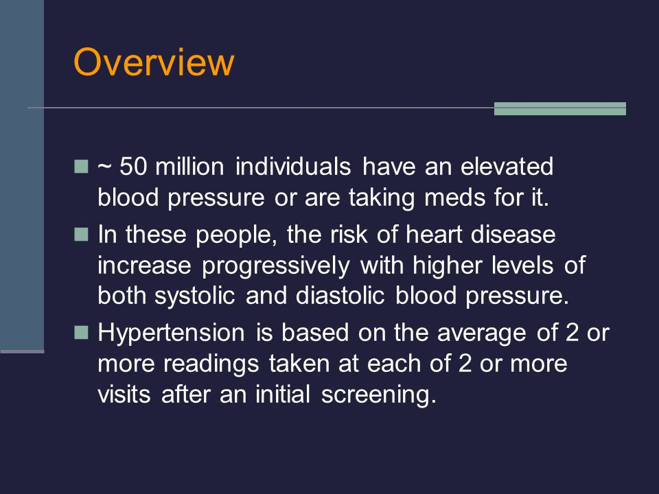 Overview ~ 50 million individuals have an elevated blood pressure or are taking meds for it.