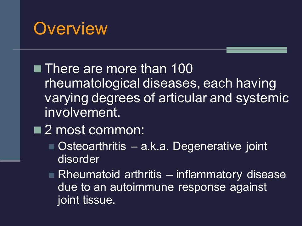 Overview There are more than 100 rheumatological diseases, each having varying degrees of articular and systemic involvement.
