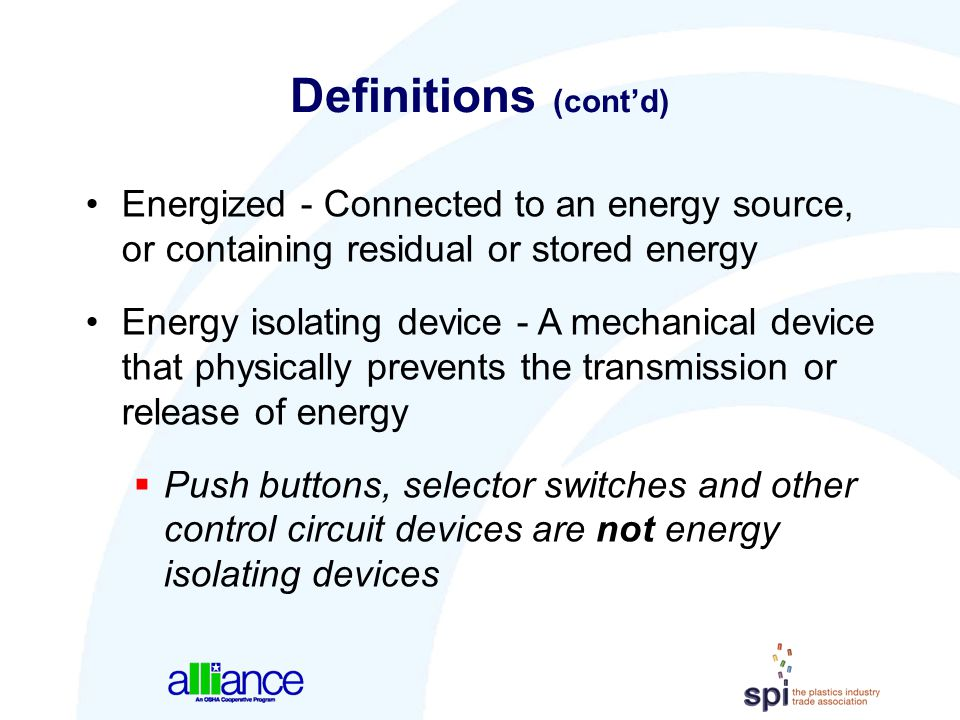 Definitions (cont'd) Energized - Connected to an energy source, or containing residual or stored energy.