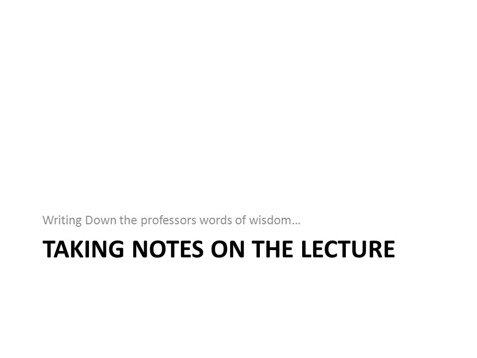 Taking notes on the lecture