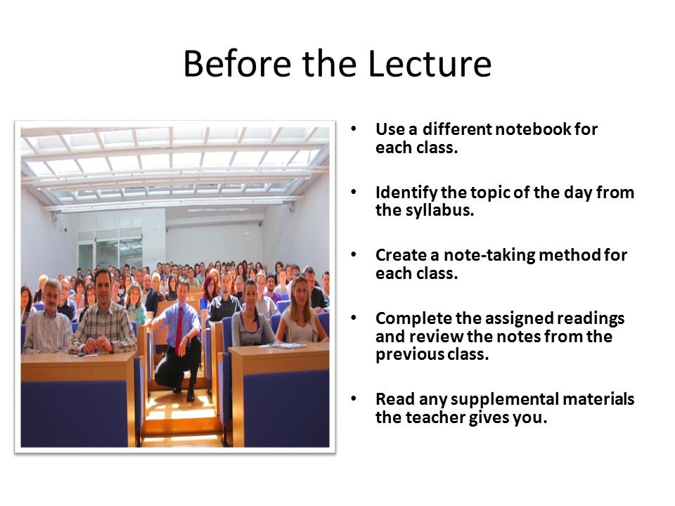 Before the Lecture Use a different notebook for each class.