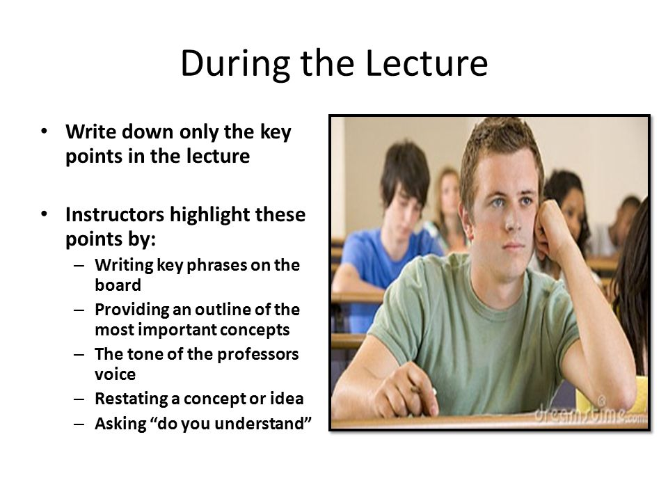 During the Lecture Write down only the key points in the lecture