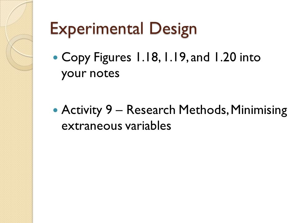 Experimental Design Copy Figures 1.18, 1.19, and 1.20 into your notes