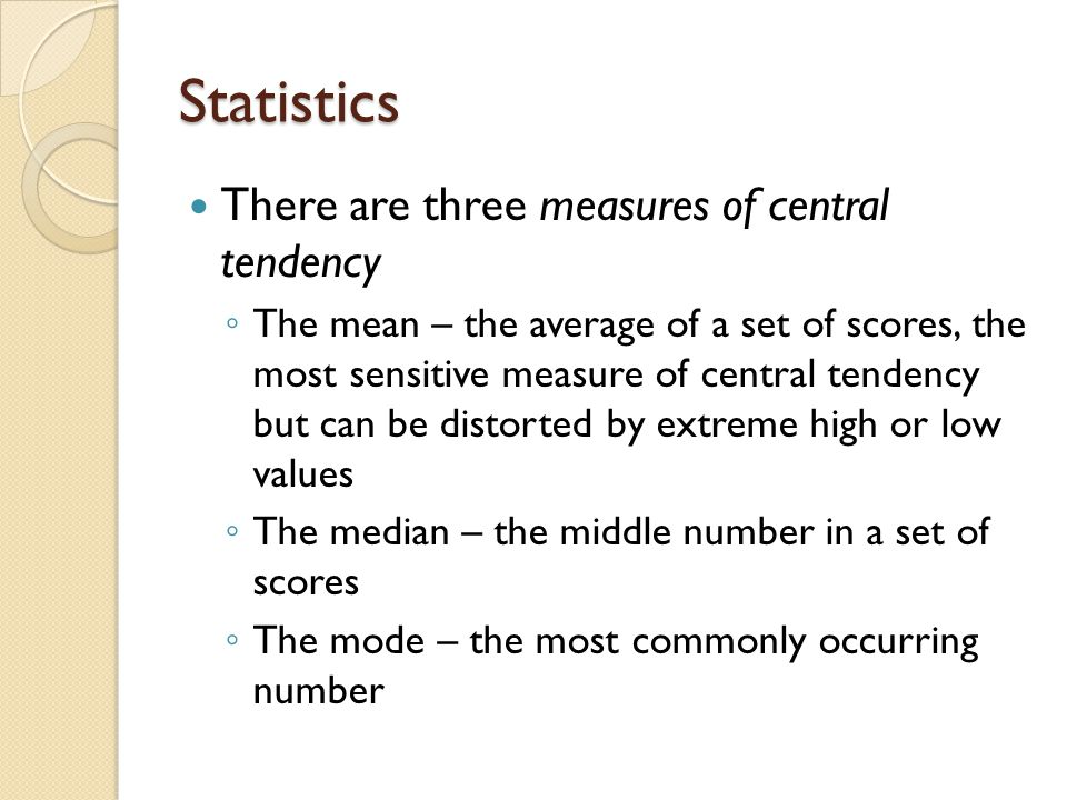 Statistics There are three measures of central tendency
