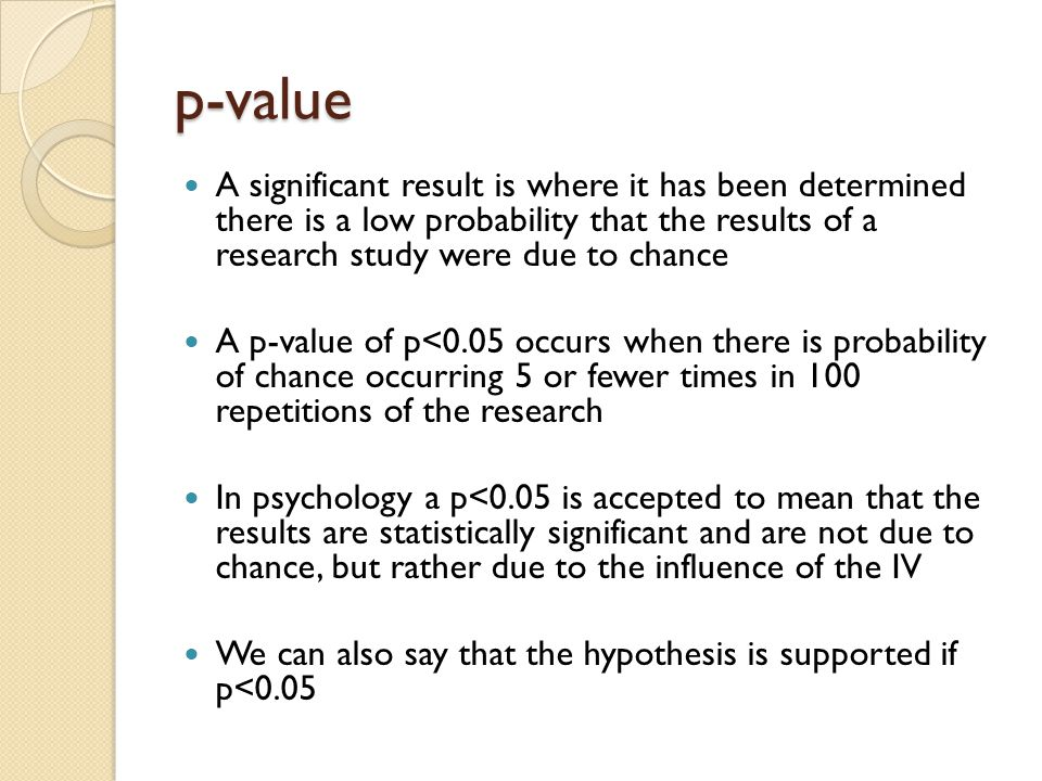 p-value A significant result is where it has been determined there is a low probability that the results of a research study were due to chance.
