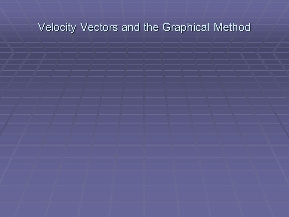 Velocity Vectors and the Graphical Method
