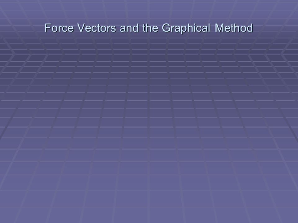Force Vectors and the Graphical Method