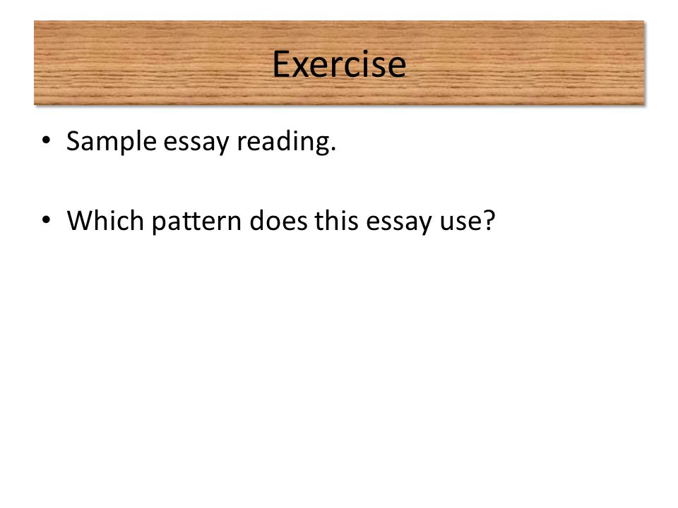 Exercise Sample essay reading. Which pattern does this essay use