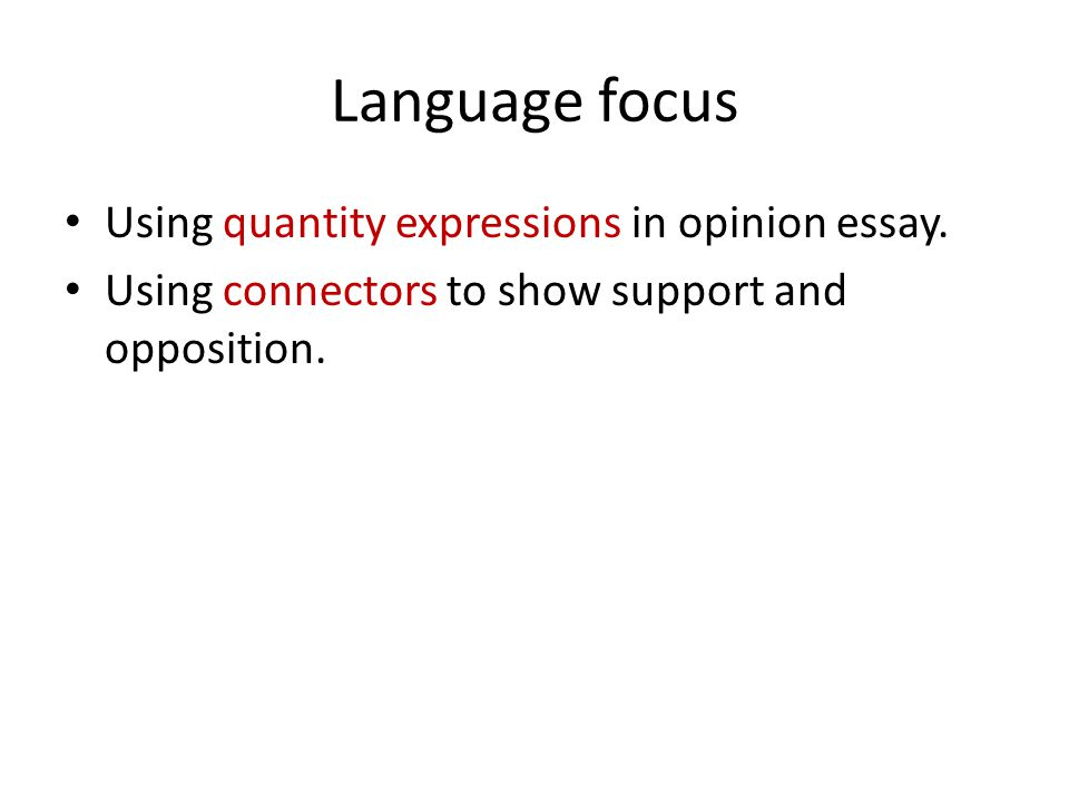 Language focus Using quantity expressions in opinion essay.