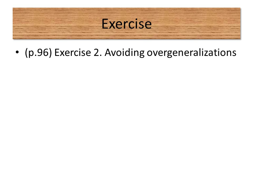 Exercise (p.96) Exercise 2. Avoiding overgeneralizations