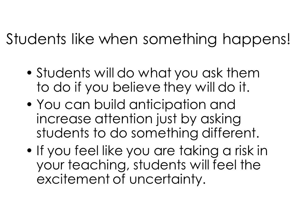 Students like when something happens!