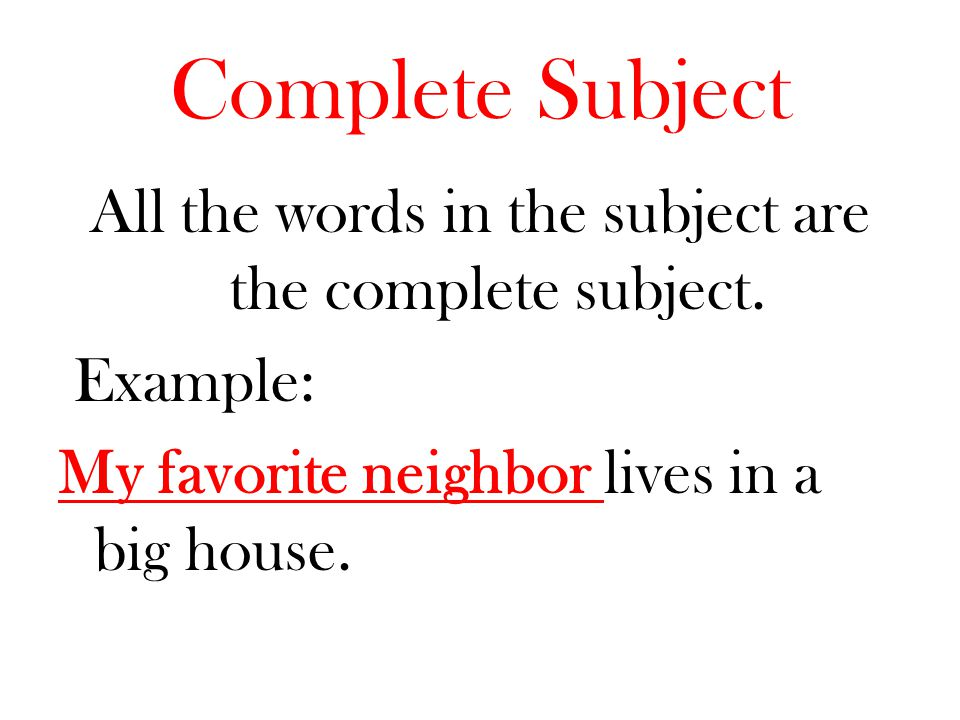 Complete Subject All the words in the subject are the complete subject.